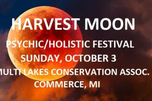 The 4th annual Harvest Moon Psychic/Holistic Festival – October 3 – Commerce, Michigan